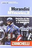 Il Morandini-Mymovies.it. Dizionario dei film di Fantascienza e di animazione (con DVD-ROM per Windows e Mac)