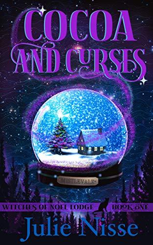 Cocoa and Curses: A Paranormal Women's Fiction Mystery (Witches of Noel Lodge Book 1) by [Julie Nisse]