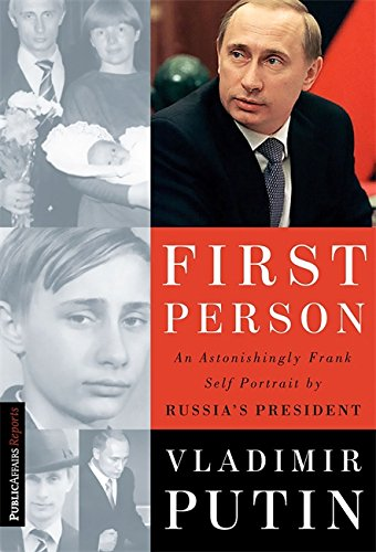 First Person: An Astonishingly Frank Self-Portrait by Russia\'s President Vladimir Putin (Publicaffairs Reports)