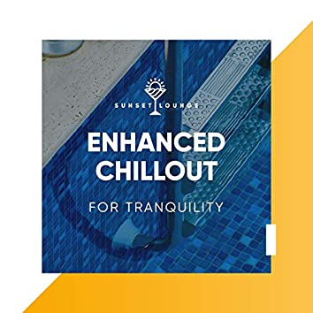 Enhanced Chillout for Tranquility
