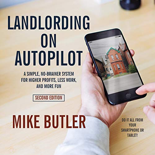 Landlording on Autopilot: A Simple, No-Brainer System for Higher Profits, Less Work and More Fun (Do It All from Your Smartphone or Tablet!), 2nd Edition