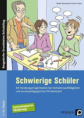 Schwierige Schüler - Förderschule: 84 Handlungsmöglichkeiten bei Verhaltensauffällig keiten und sonderpädagogischem Förderbedarf (1. bis 10. Klasse) (Bergedorfer Grundsteine Schulalltag - SoPäd)
