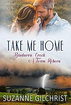 Take Me Home (Bindarra Creek A Town Reborn Book 1) by [Suzanne Gilchrist, S. E. Gilchrist]