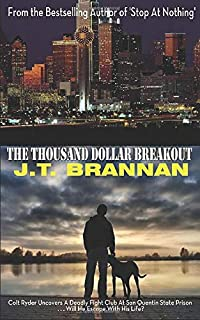 THE THOUSAND DOLLAR BREAKOUT: Colt Ryder Uncovers A Deadly Fight Club At San Quentin State Prison . . . Will He Escape Wit...