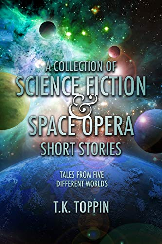 A Collection of Science Fiction & Space Opera Short Stories: Tales From Five Different Worlds