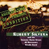 Aggravation of a Chronic Condition by Robert Silvera & The Genuine Home Groan All Mercen (2009-07-14)