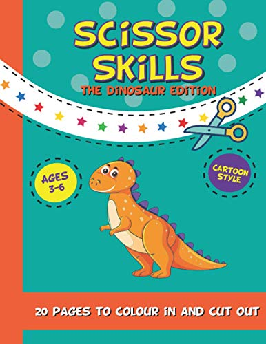 Scissors Skills The Dinosaur Edition: Colouring In And Cut Out Book For...