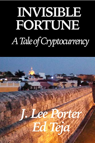 Book: Invisible Fortune - A tale of cryptocurrency by J. Lee Porter and Ed Teja