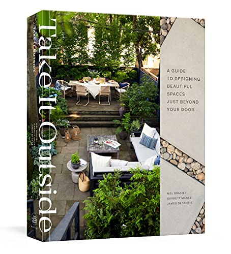 Compare Textbook Prices for Take It Outside: A Guide to Designing Beautiful Spaces Just Beyond Your Door Illustrated Edition ISBN 9780593139424 by Brasier, Mel,Magee, Garrett,DeSantis, James