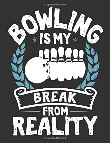 Bowling Is My Break From Reality: Funny Cool Bowling Journal | Notebook | Workbook Diary | Planner-8.5x11 - 120 Blank Pages With An Awesome Comic ... Bowling Players, Champions, Fans, Enthusiasts