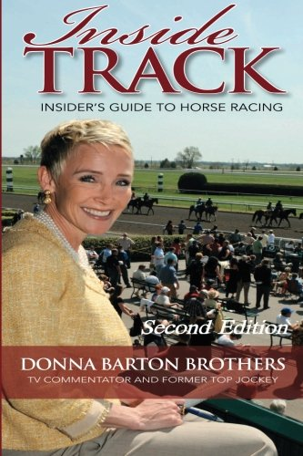 Compare Textbook Prices for Inside Track: Insider's Guide to Horse Racing 2 Edition ISBN 9781581503432 by Brothers, Donna Barton,Duke, Jackie