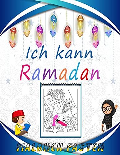 Ich kann Ramadan Malbuch fasten: Spaß beim Färben: Halbmond, Moscheen, Ramadan-Laternen, Gebetsteppich, islamische geometrische Formen und Bilder der ... Malvorlagen zum Lernen!) (german edition)