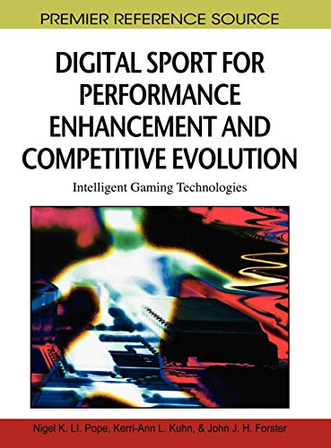 Digital Sport for Performance Enhancement and Competitive Evolution: Intelligent Gaming Technologies (Premier Reference Source)