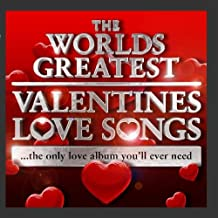 World's Greatest Valentines Day Love Songs - The Only Love Album You'll Ever Need Deluxe Version