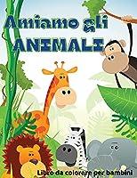 Amiamo Gli Animali: Regalo perfetto per la Giornata internazionale dei bambini Ι Libro da colorare per bambini Ι Animali carini e felici Libro da colorare per bambini di età compresa tra 6 e 10 anni