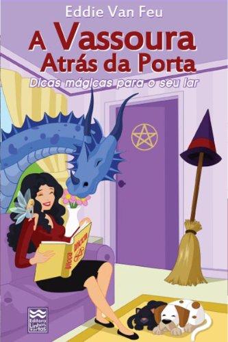 A Vassoura Atrás da Porta: Dicas Mágicas para o Seu Lar