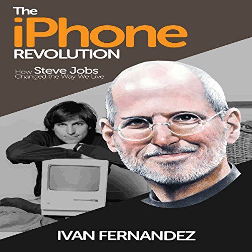 Summary: The iPhone Revolution: How Steve Jobs Changed the Way We Live audiobook cover art