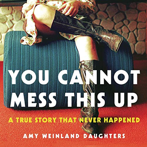 You Cannot Mess This Up Audiobook By Amy Weinland Daughters cover art