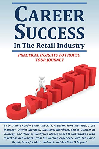 Book: CAREER SUCCESS IN THE RETAIL INDUSTRY - ADVANCE FROM A PART-TIME EMPLOYEE TO MAKING OVER $250,000 PER YEAR by Amine Ayad