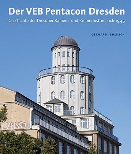 Der VEB Pentacon Dresden: Geschichte der Dresdner Kamera- und Kinoindustrie nach 1945