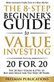 The 8-Step Beginner's Guide to Value Investing: Featuring 20 for 20 - The 20 Best Stocks & ETFs to Buy and Hold for The Next 20 Years: Make Consistent Profits Even in a Bear Market