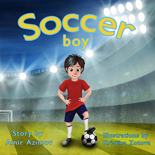 Soccer Boy: Fun and Motivational book for kids who love soccer (football) and look up to Messi, Ronaldo and Pele (English Edition)