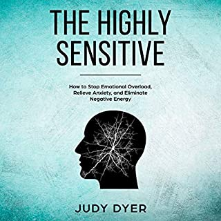 The Highly Sensitive     How to Stop Emotional Overload, Relieve Anxiety, and Eliminate Negative Energy              By:                                                                                                                                 Judy Dyer                               Narrated by:                                                                                                                                 Jessica Geffen                      Length: 2 hrs and 1 min     43 ratings     Overall 4.1