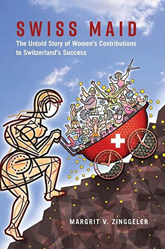 Swiss Maid: The Untold Story of Women's Contributions to Switzerland's Success