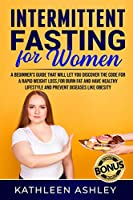 Intermittent Fasting for Women: A Beginner's Guide to Help You Discover a Simple Fat Burning Code to Lose Weight Quickly