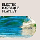 2020 Electro Barbeque Playlist