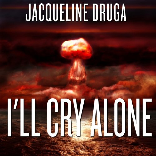 I'll Cry Alone Audiobook By Jacqueline Druga cover art