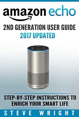 Amazon Echo: Amazon Echo 2nd Generation User Guide 2017 Updated: Step-By-Step Instructions To Enrich Your Smart Life (alexa, dot, echo amazon, echo user ... dot user manual, echo) (English Edition)