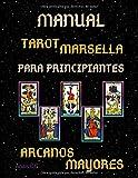 MANUAL DE LAS CARTAS DEL TAROT MARSELLA PARA PRINCIPIANTES: LOS 22 ARCANOS MAYORES: Salud, Amor, Dinero, Trabajo