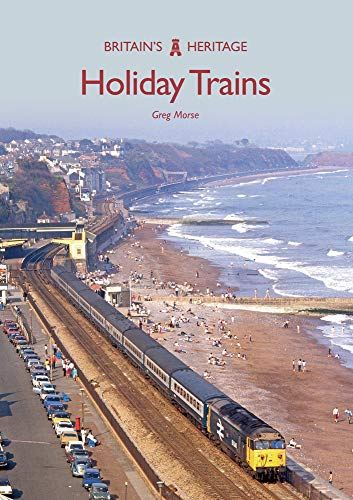 Morse, G: Holiday Trains (Britain's Heritage)