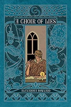 A Choir of Lies by Alexandra Rowland science fiction and fantasy book and audiobook reviews