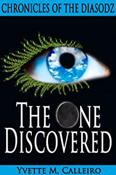 The One Discovered (Chronicles of the Diasodz Book 1) by [Yvette M Calleiro]