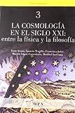 La cosmología en el siglo XXI: entre la física y la filosofía: 3 (Ciència i Humanisme)