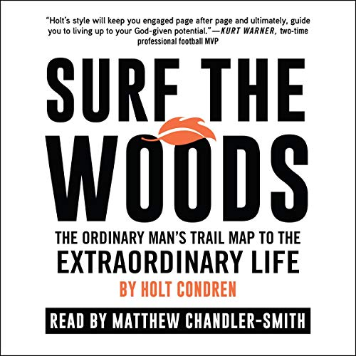 Surf the Woods: The Ordinary Man's Trail Map to the Extraordinary Life                   By:                                                                                                                                 Holt Condren                               Narrated by:                                                                                                                                 Matthew J. Chandler-Smith                      Length: 4 hrs and 3 mins     Not rated yet     Overall 0.0