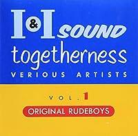 I&Iサウンドトゥゲザネス(1)~オリジナル・ルード・ボーイズ