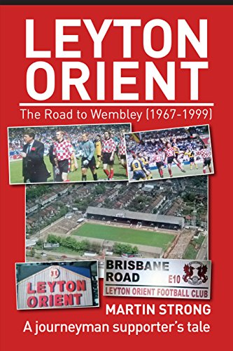 Leyton Orient : The Road to Wembley (1967-1999).