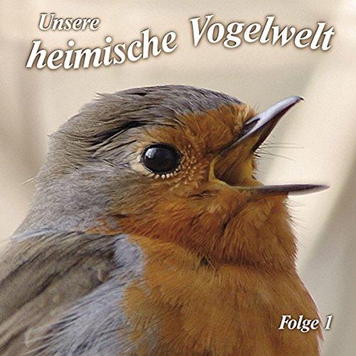 Gesänge und Rufe heimischer Vogelarten (Unsere heimische Vogelwelt 1) Titelbild