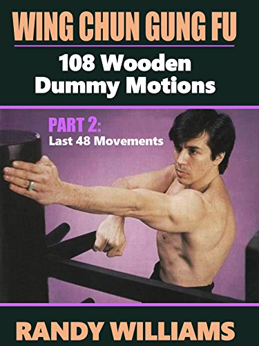 Wing Chun Gung Fu 108 Wooden Dummy Motions Randy Williams Part 2 Last 48 Movements