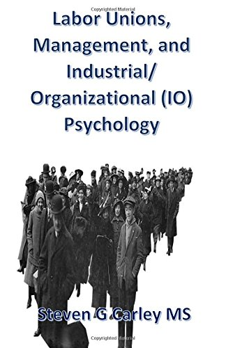 Labor Unions, Management, and Industrial/Organizational (IO) Psychology