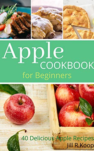 Apple Cookbook For Beginners: 40+ Delicious Apple Recipes (English Edition)