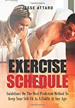 Exercise Schedule: Guidelines On The Most Proficient Method To Keep Your Self Fit As A Fiddle At Any Age