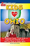 KIDS LOVE OHIO, 8th Edition: An Organized Family Travel Guide to Kid-Friendly Ohio. 500 Fun Stops & Unique Spots (Kids Love Travel Guides)