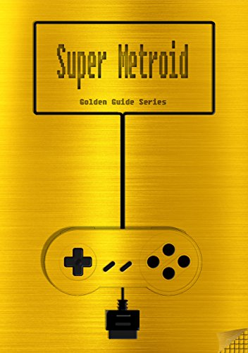 Super Metroid Golden Guide for Super Nintendo and SNES Classic: including full walkthrough, all maps, videos, enemies, cheats, tips, strategy and ... instruction ... (Golden Guides Book 14) (English Edition)