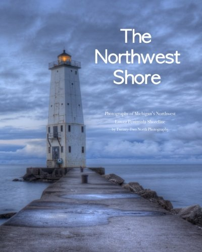 The Northwest Shore: Fine Art Photography of Michigan's Northwest Lower Peninsula Shoreline