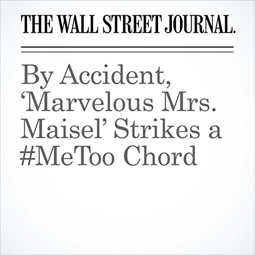 By Accident, 'Marvelous Mrs. Maisel' Strikes a #MeToo Chord copertina