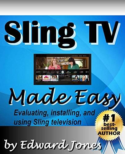 Sling TV Made Easy: An article on setting up and using Sling Television